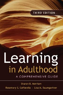 Learning in Adulthood By Merriam, Sharan B./ Caffarella, Rosemary S./ Baumgartner, Lisa M.